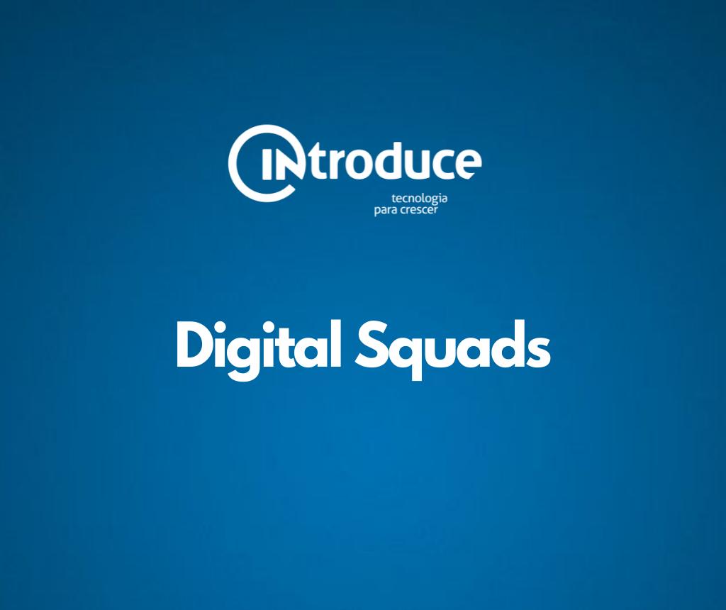 Como acelerar a transformação digital com Digital Squads