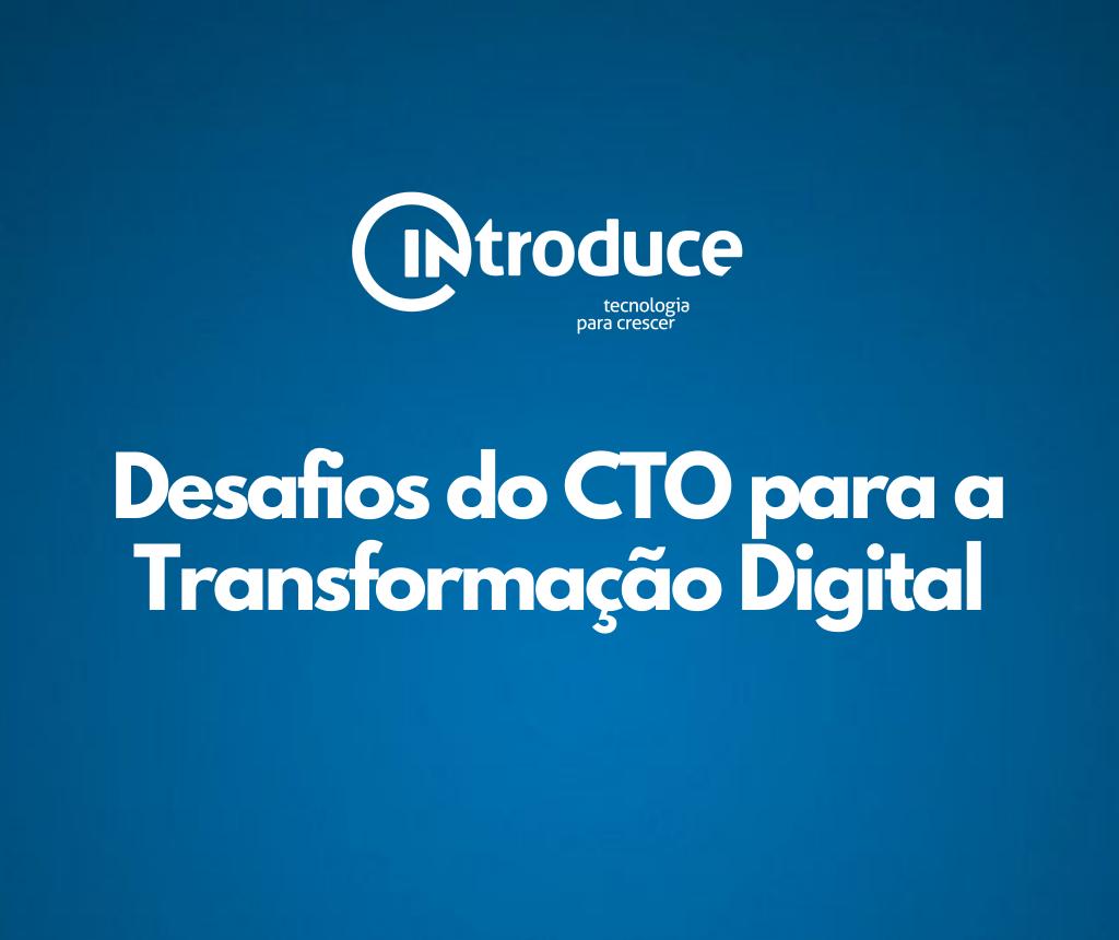Desafios e Atividades de um CTO para a Transformação Digital