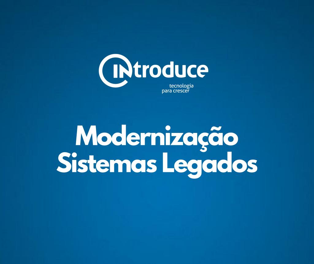 7 formas de modernizar sistemas legados