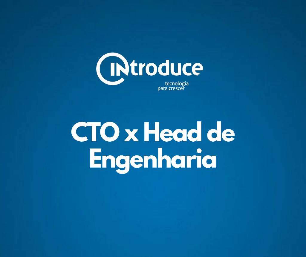 CTO e Head de Engenharia, quais as diferenças entre essas funções?