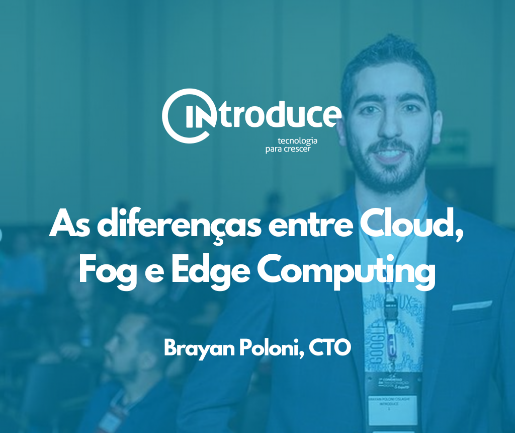 As diferenças entre Cloud, Fog e Edge Computing