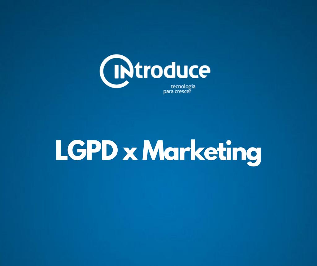 LGPD e Marketing: Qual a sua relação?