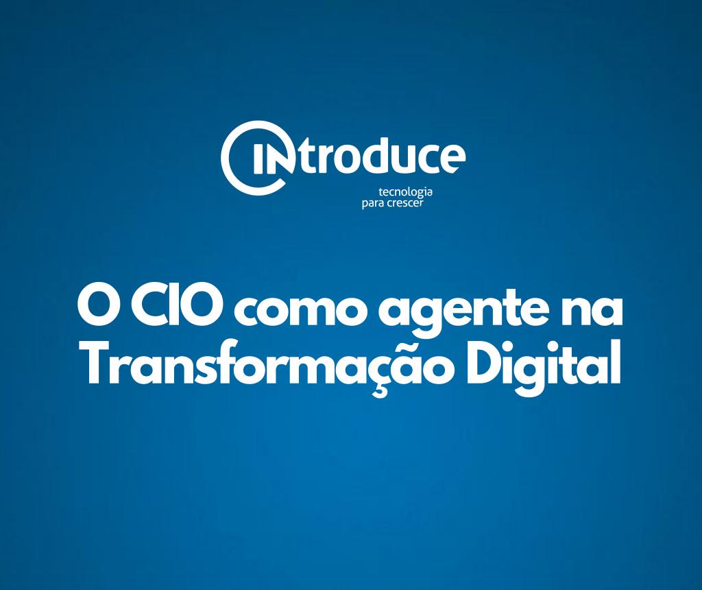 O CIO como agente na Transformação Digital